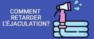 Comment retarder l'éjaculation ? TOP 10 des solutions