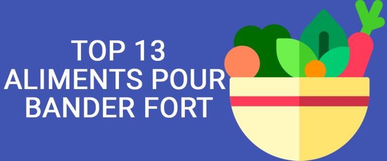 Aliment pour bander fort : TOP 13 des meilleurs aliments